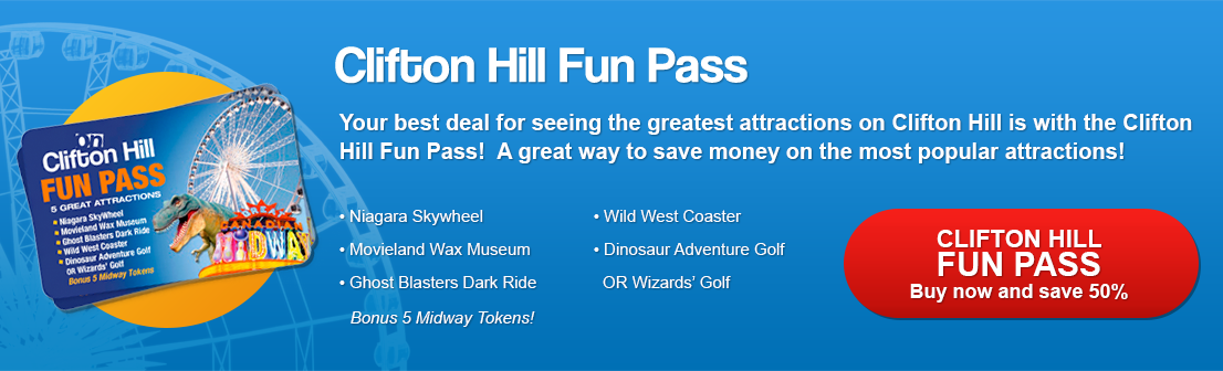Clifton Hill Fun Pass Your best deal for seeing the greatest attractions on Clifton Hill is with the Clifton Hill Fun Pass!  A great way to save money on the most popular attractions! Buy now and save!